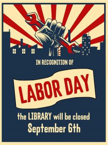 In recognition of Labor Day the Library will be closed September 6